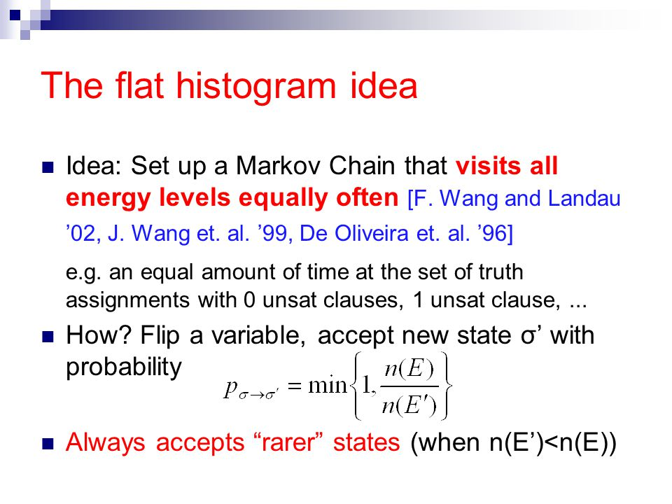 The flat histogram idea Idea: Set up a Markov Chain that visits all energy levels equally often [F.