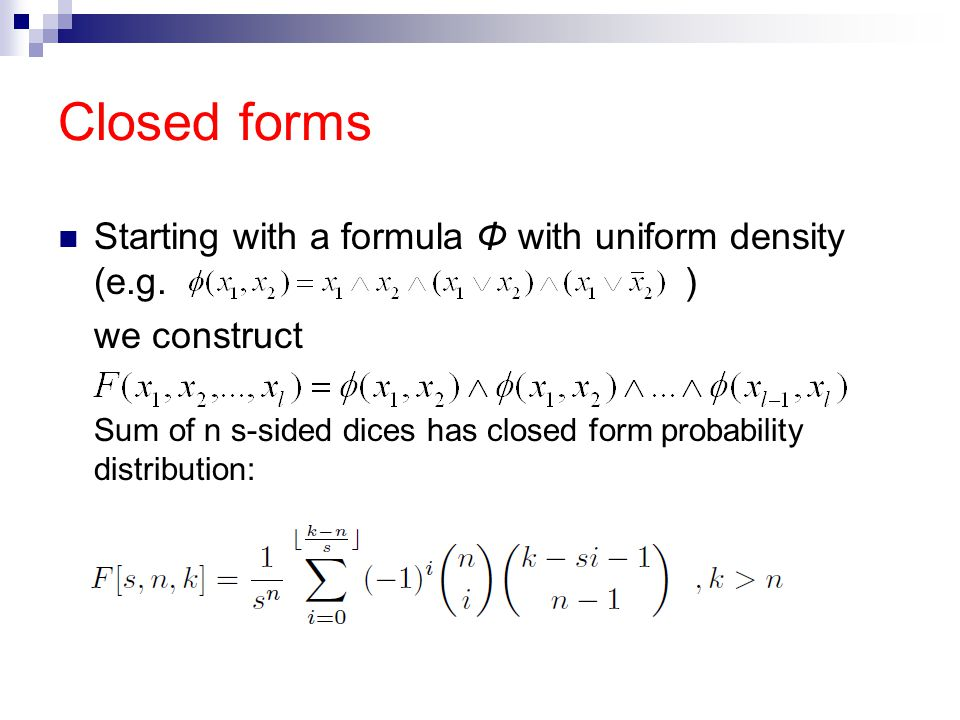 Closed forms Starting with a formula Φ with uniform density (e.g.