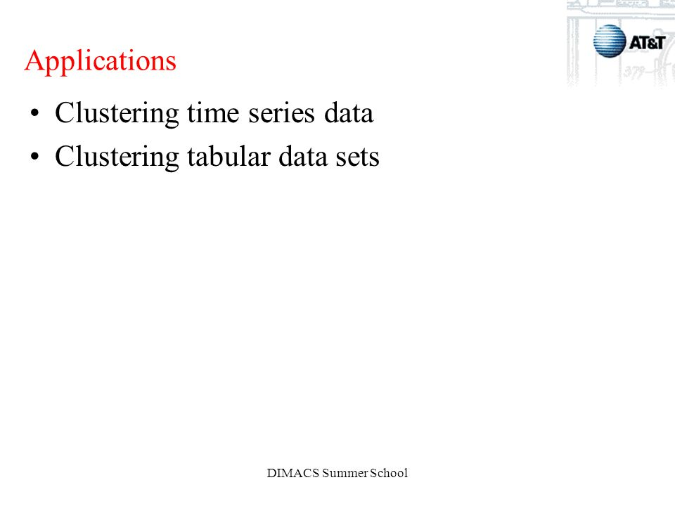 DIMACS Summer School Applications Clustering time series data Clustering tabular data sets
