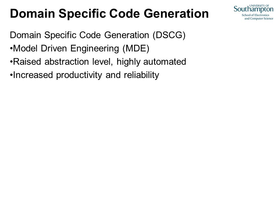 Domain Specific Code Generation Domain Specific Code Generation (DSCG) Model Driven Engineering (MDE) Raised abstraction level, highly automated Incre