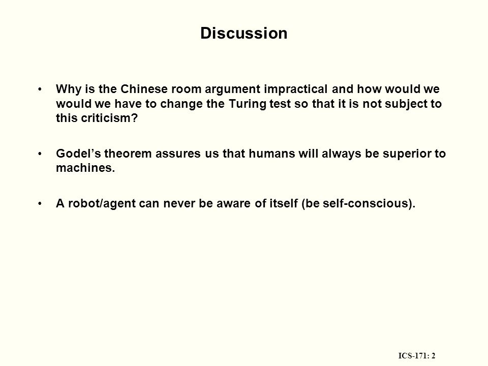 ICS-171: 2 Discussion Why is the Chinese room argument impractical and how would we would we have to change the Turing test so that it is not subject to this criticism.