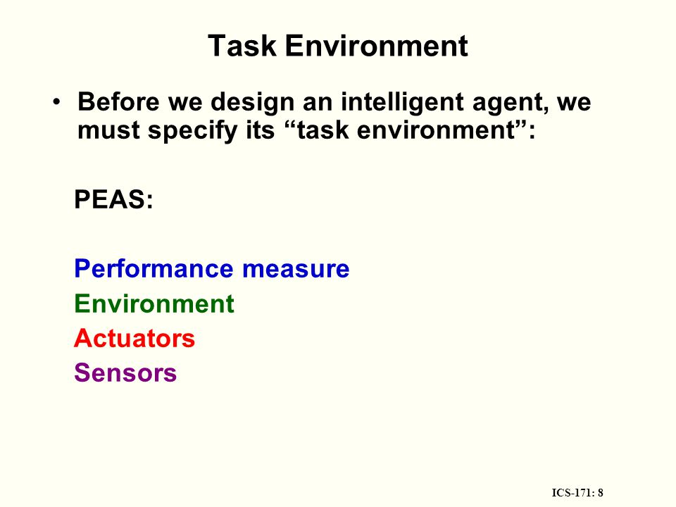 ICS-171: 19 Simple reflex agents example: vacuum cleaner world NO MEMORY Fails if environment is partially observable