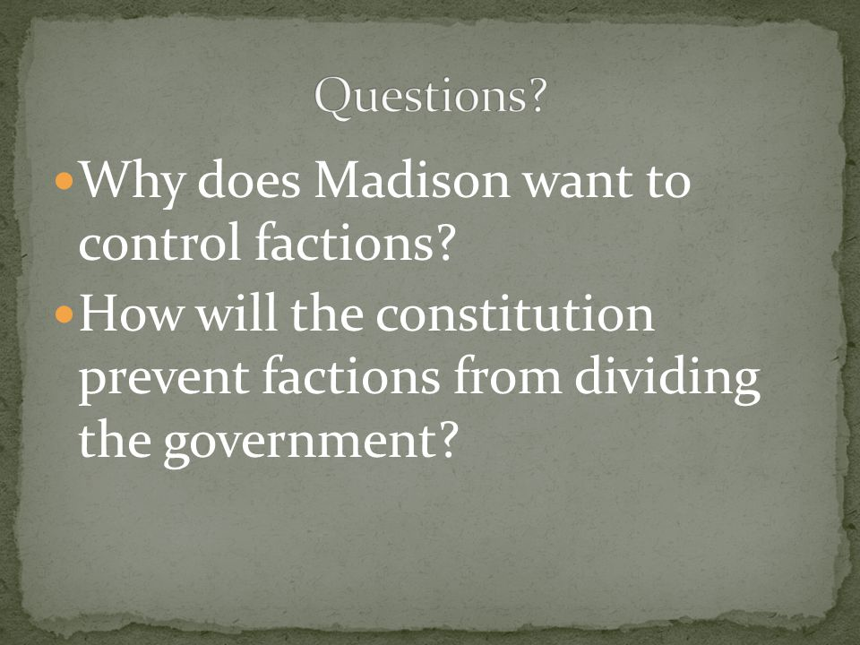 Why does Madison want to control factions.