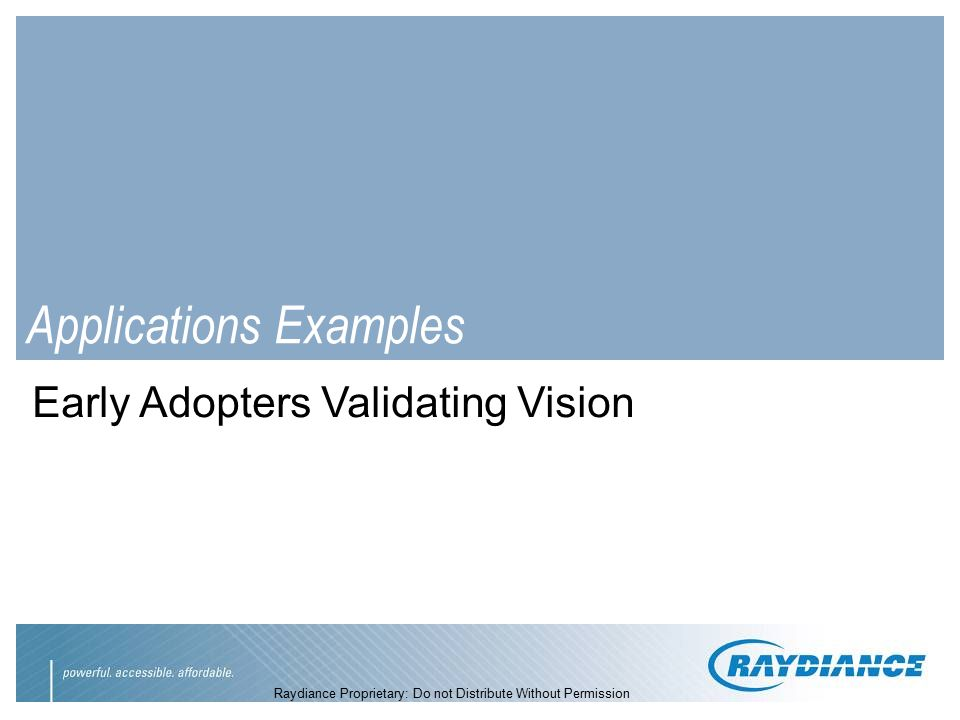 Raydiance Proprietary: Do not Distribute Without Permission Applications Examples Early Adopters Validating Vision