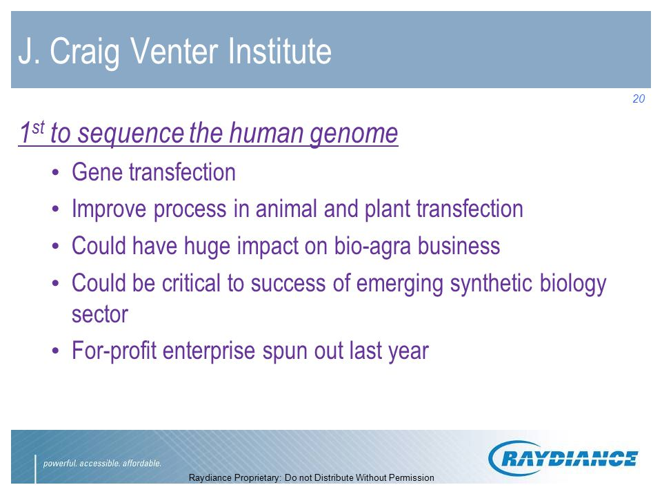 Raydiance Proprietary: Do not Distribute Without Permission 20 J. Craig Venter Institute 1 st to sequence the human genome Gene transfection Improve p