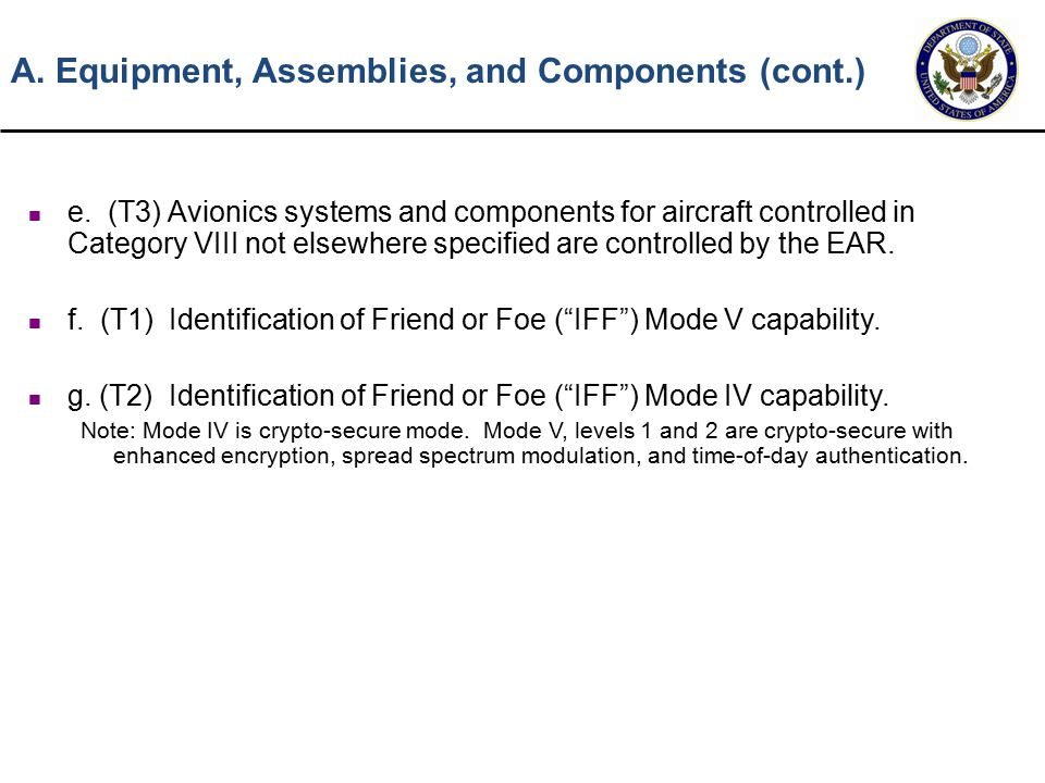 e. (T3) Avionics systems and components for aircraft controlled in Category VIII not elsewhere specified are controlled by the EAR. f. (T1) Identifica