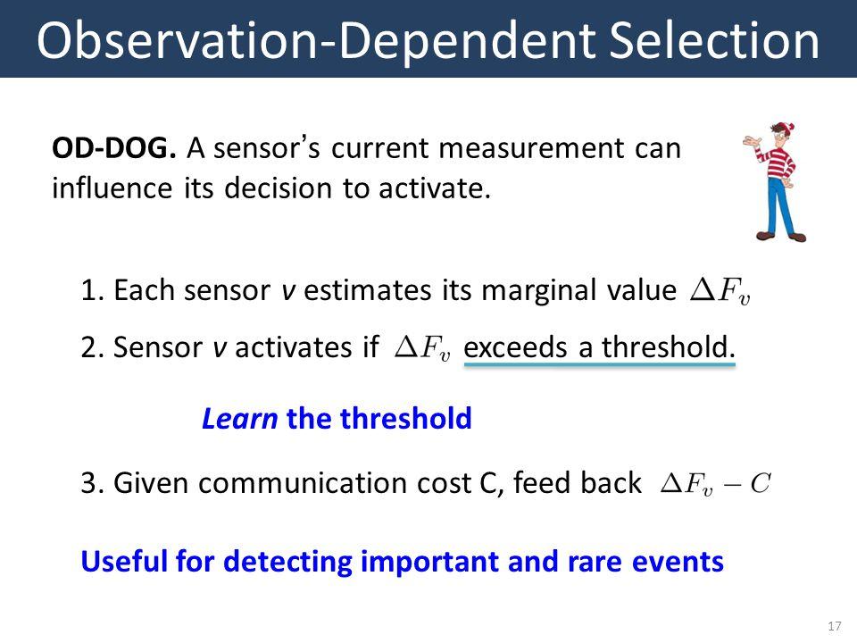 17 Observation-Dependent Selection 2.Sensor v activates if exceeds a threshold.