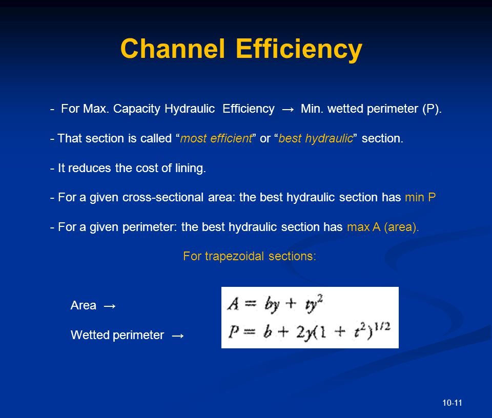 "10-11 Channel Efficiency - For Max. Capacity Hydraulic Efficiency → Min. wetted perimeter (P). - That section is called ""most efficient"" or ""best hydr"