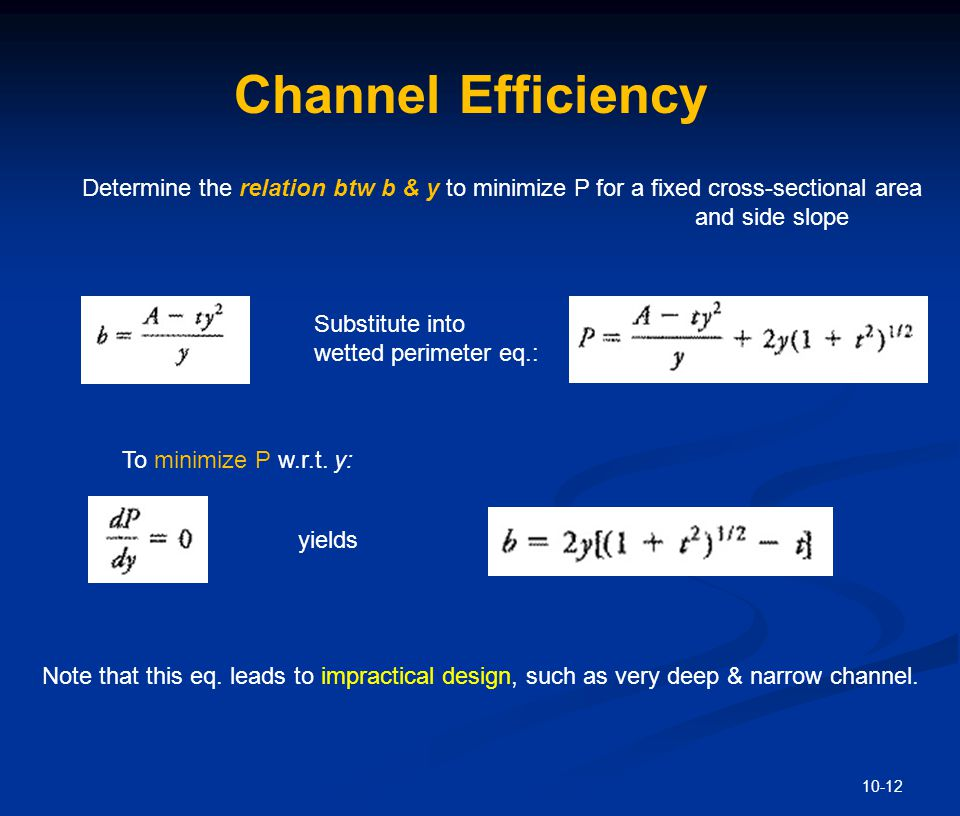 10-12 Channel Efficiency Determine the relation btw b & y to minimize P for a fixed cross-sectional area and side slope Substitute into wetted perimet