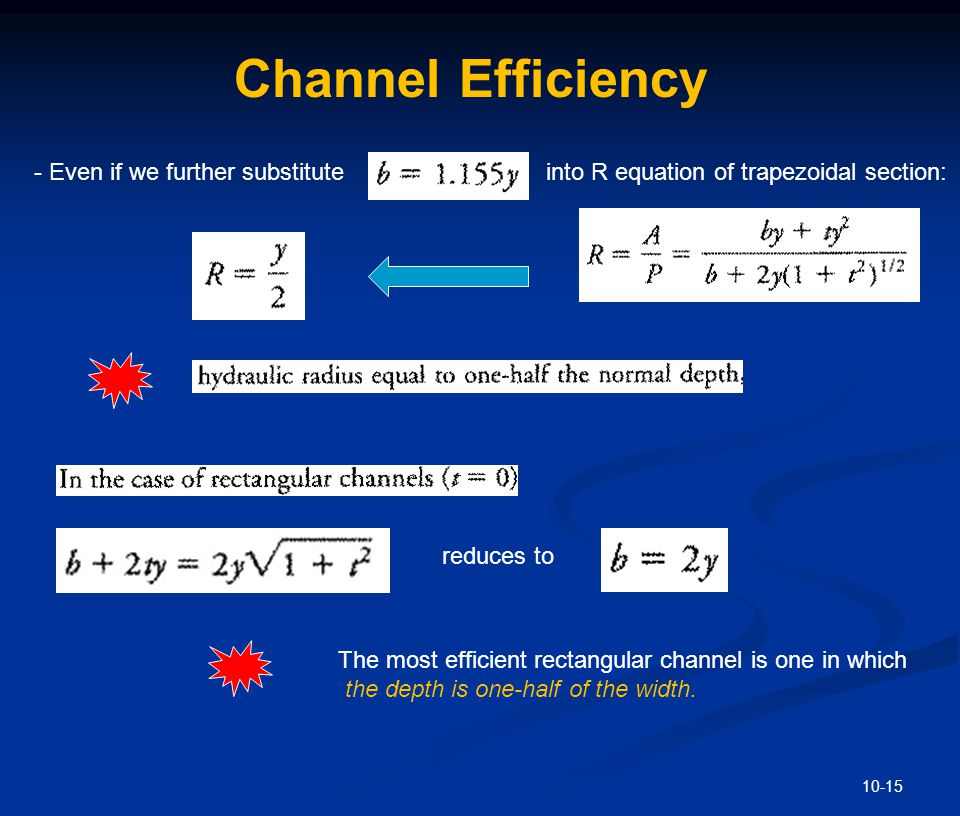 10-15 Channel Efficiency - Even if we further substituteinto R equation of trapezoidal section: reduces to The most efficient rectangular channel is o
