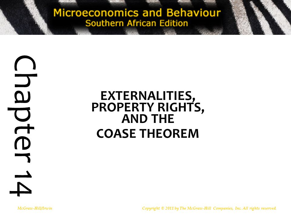 EXTERNALITIES, PROPERTY RIGHTS, AND THE COASE THEOREM McGraw-Hill/IrwinCopyright © 2011 by The McGraw-Hill Companies, Inc.