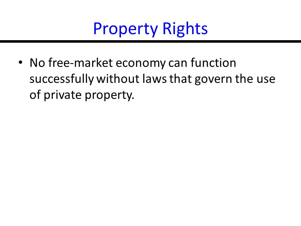 17-6 Property Rights No free-market economy can function successfully without laws that govern the use of private property.