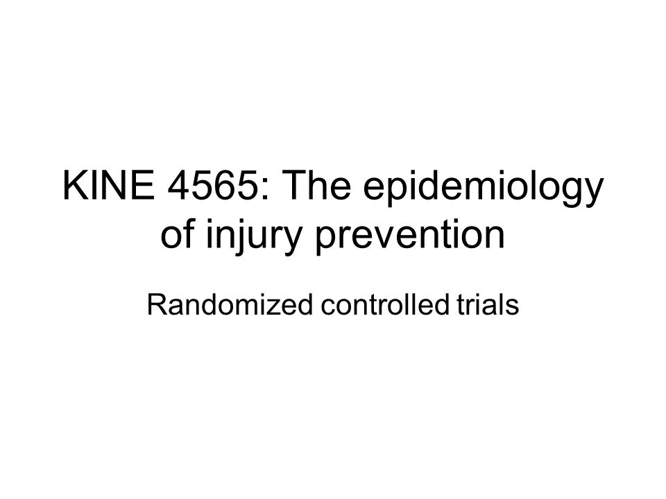 KINE 4565: The epidemiology of injury prevention Randomized controlled trials