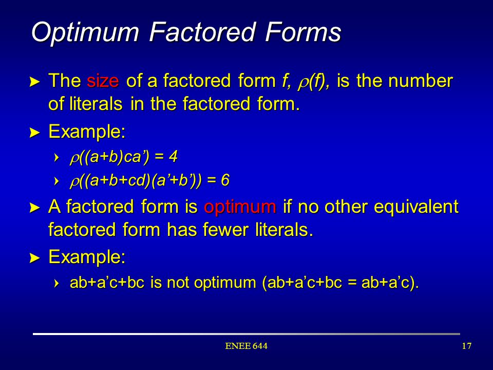 ENEE 64417 Optimum Factored Forms > The size of a factored form f,  (f), is the number of literals in the factored form. > Example: =  ((a+b)ca') =