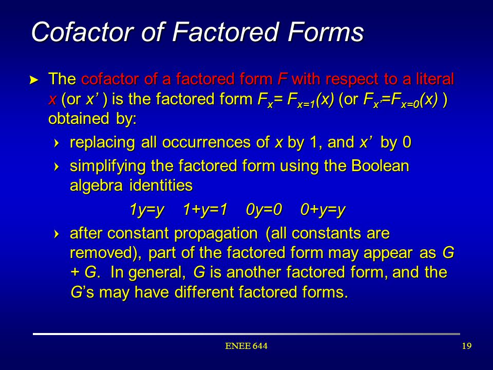 ENEE 64419 Cofactor of Factored Forms > The cofactor of a factored form F with respect to a literal x (or x' ) is the factored form F x = F x=1 (x) (o