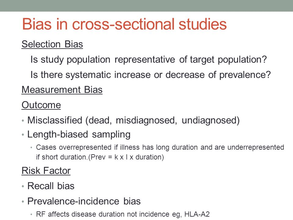 Bias in cross-sectional studies Selection Bias Is study population representative of target population.