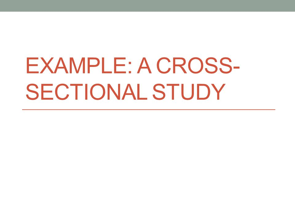 EXAMPLE: A CROSS- SECTIONAL STUDY