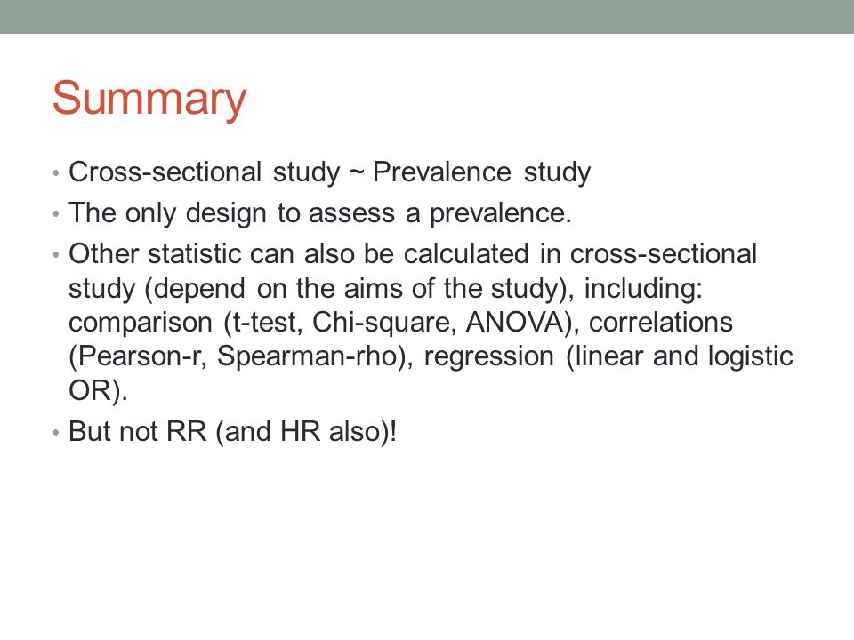 Summary Cross-sectional study ~ Prevalence study The only design to assess a prevalence.