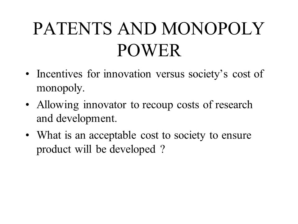 PATENTS AND MONOPOLY POWER Incentives for innovation versus society's cost of monopoly.