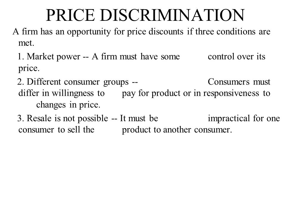 PRICE DISCRIMINATION A firm has an opportunity for price discounts if three conditions are met.