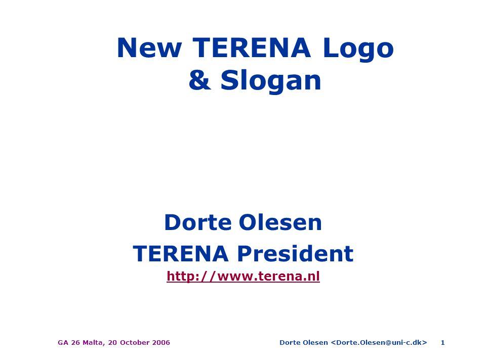 Dorte Olesen GA 26 Malta, 20 October 20061 New TERENA Logo & Slogan Dorte Olesen TERENA President http://www.terena.nl