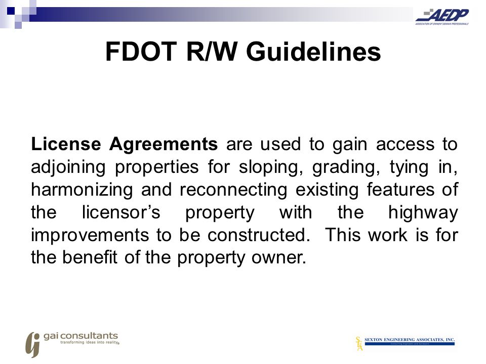 License Agreements are used to gain access to adjoining properties for sloping, grading, tying in, harmonizing and reconnecting existing features of t