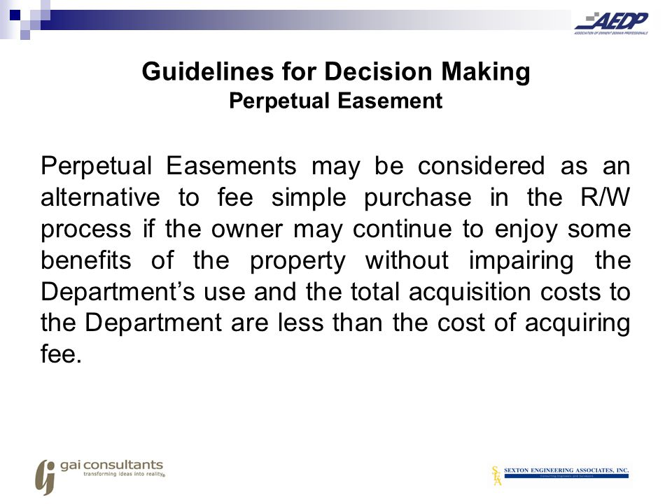 Guidelines for Decision Making Perpetual Easement Perpetual Easements may be considered as an alternative to fee simple purchase in the R/W process if