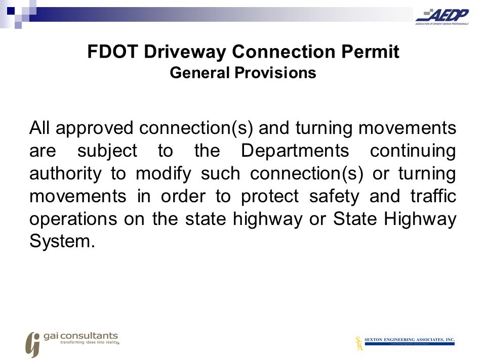 FDOT Driveway Connection Permit General Provisions All approved connection(s) and turning movements are subject to the Departments continuing authorit