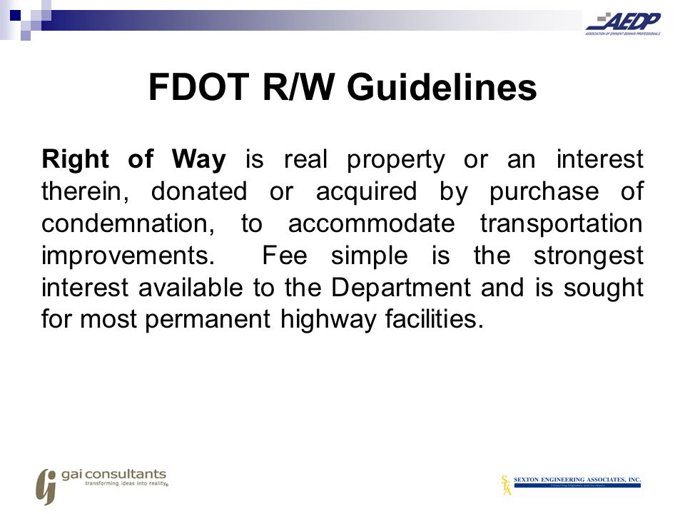 Right of Way is real property or an interest therein, donated or acquired by purchase of condemnation, to accommodate transportation improvements. Fee