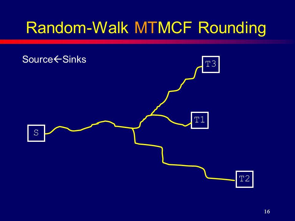 16 Random-Walk MTMCF Rounding S T1 T2 T3 Source  Sinks