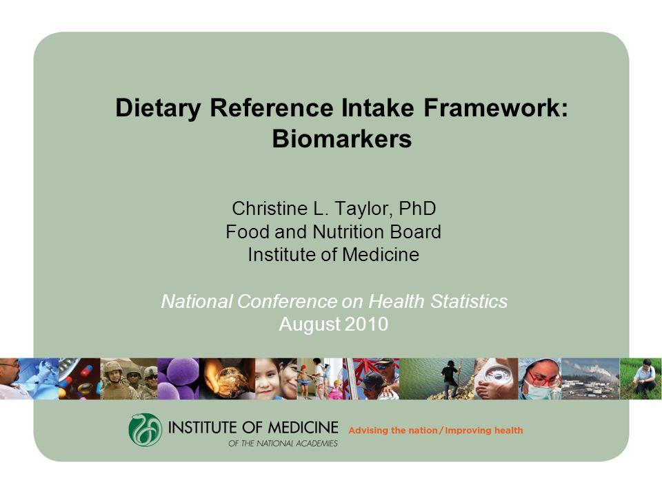 Dietary Reference Intake Framework: Biomarkers Christine L.
