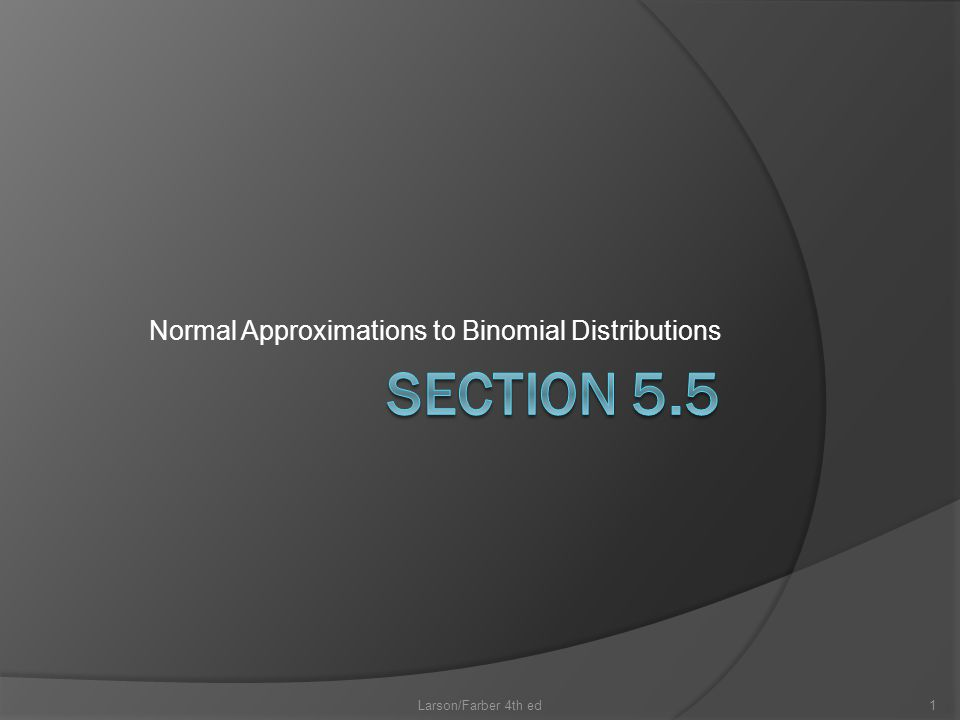 Normal Approximations to Binomial Distributions Larson/Farber 4th ed1