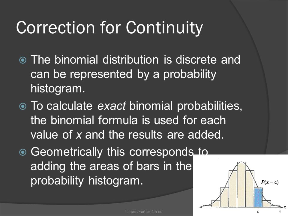Correction for Continuity  The binomial distribution is discrete and can be represented by a probability histogram.