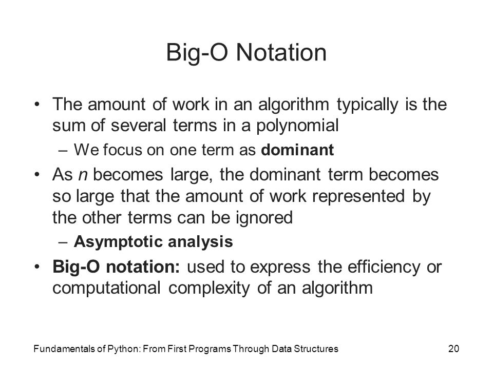 Fundamentals of Python: From First Programs Through Data Structures20 Big-O Notation The amount of work in an algorithm typically is the sum of severa