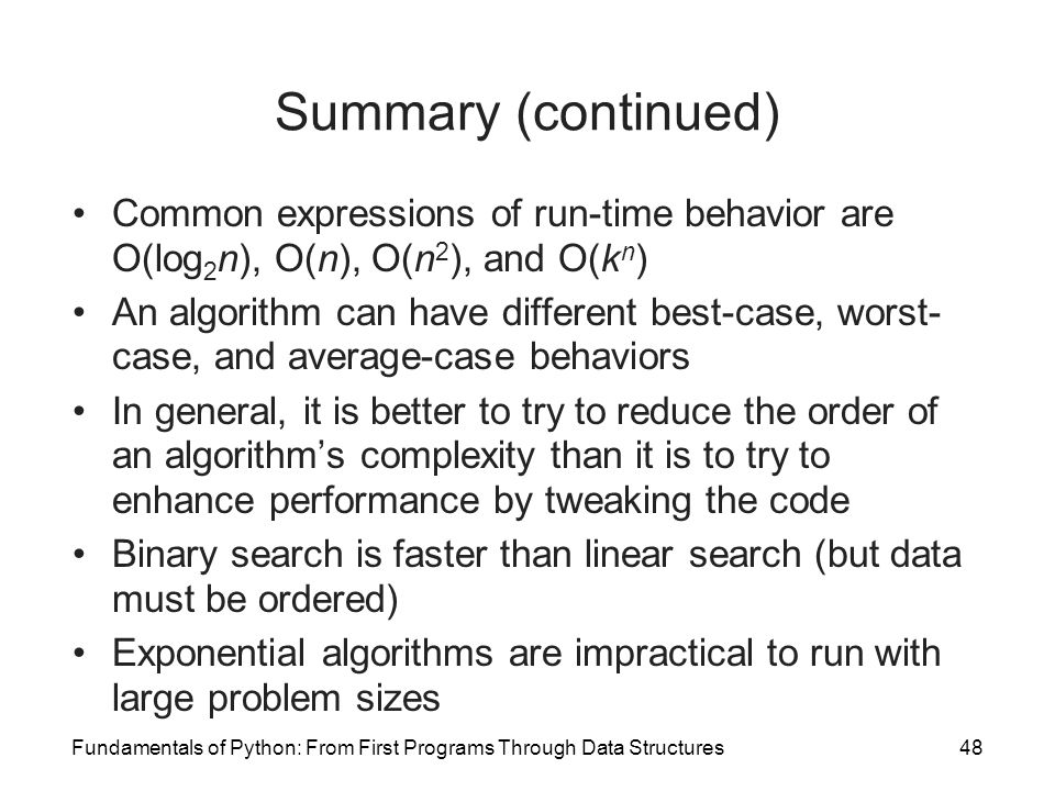 Fundamentals of Python: From First Programs Through Data Structures48 Summary (continued) Common expressions of run-time behavior are O(log 2 n), O(n)