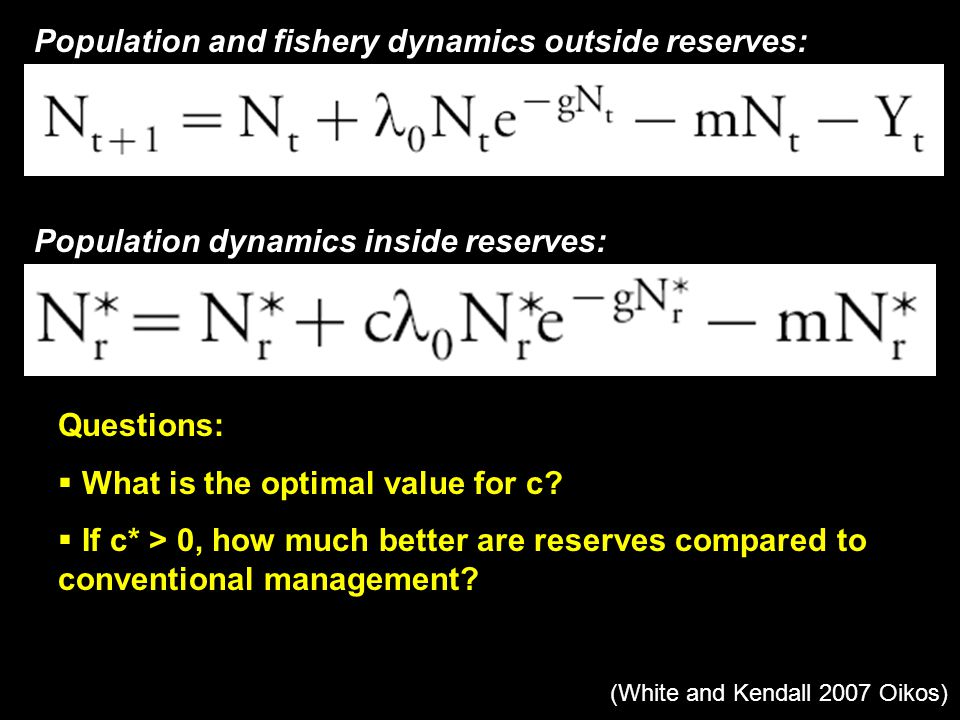 Population and fishery dynamics outside reserves: Population dynamics inside reserves: Questions:  What is the optimal value for c.