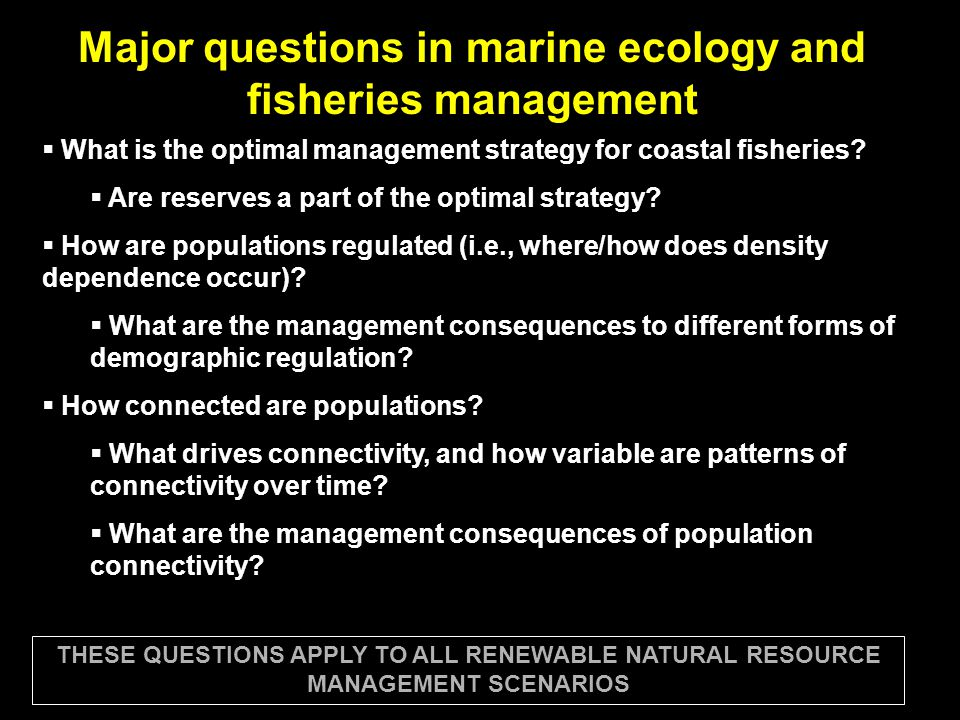 Major questions in marine ecology and fisheries management  What is the optimal management strategy for coastal fisheries.