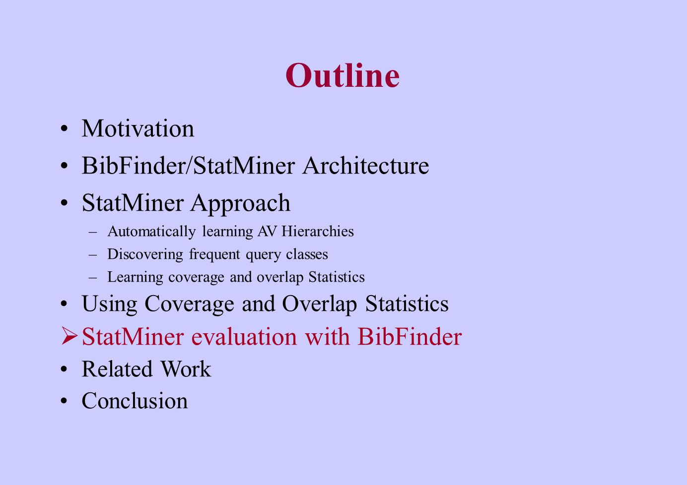 Outline Motivation BibFinder/StatMiner Architecture StatMiner Approach –Automatically learning AV Hierarchies –Discovering frequent query classes –Lea