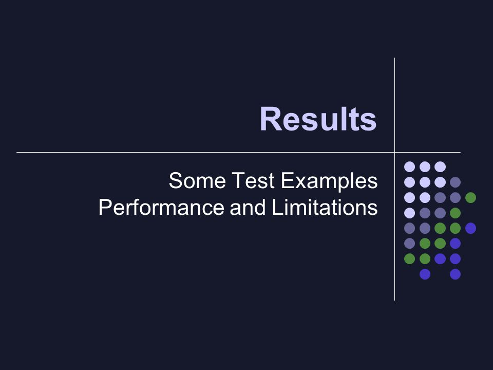Results Some Test Examples Performance and Limitations