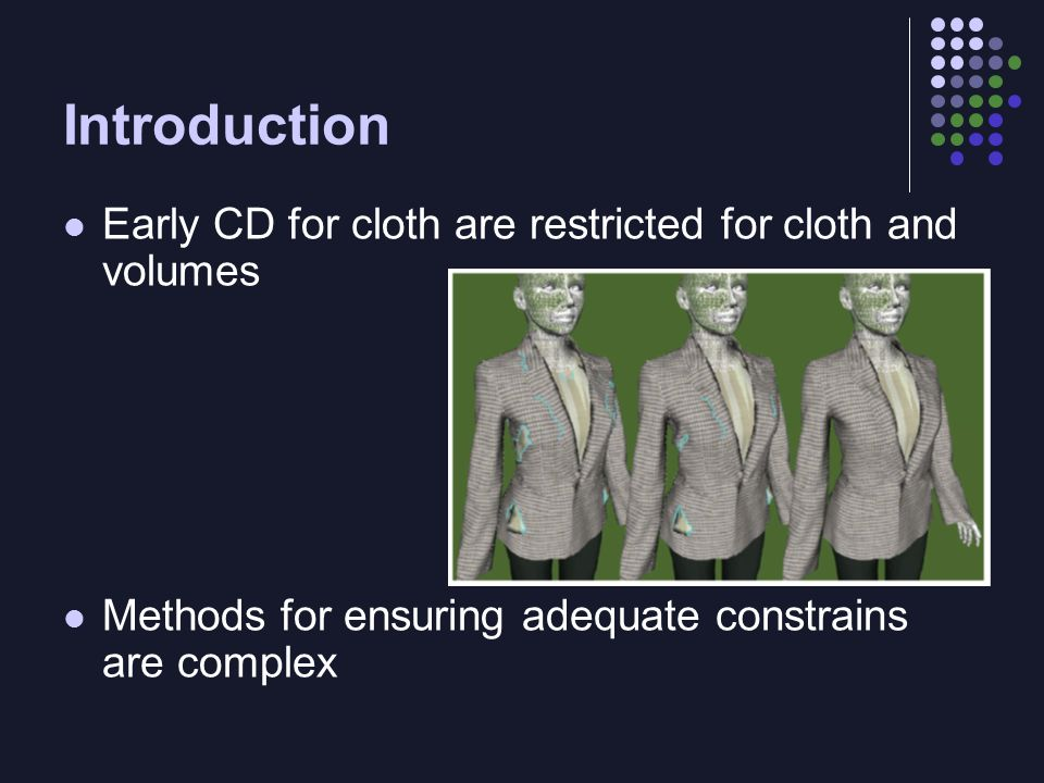Early CD for cloth are restricted for cloth and volumes Methods for ensuring adequate constrains are complex