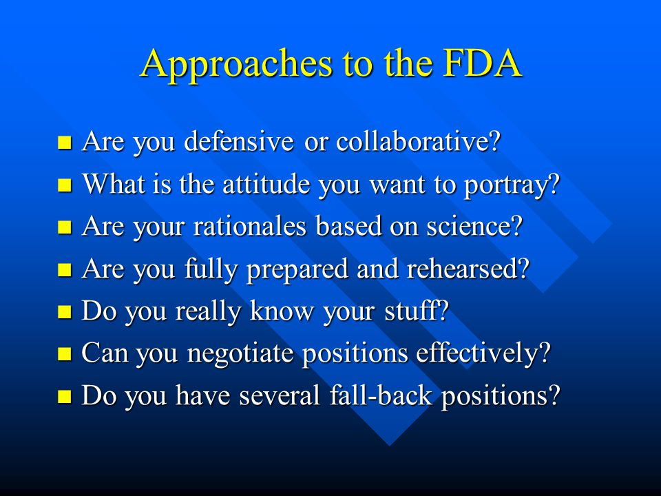 Approaches to the FDA Are you defensive or collaborative.