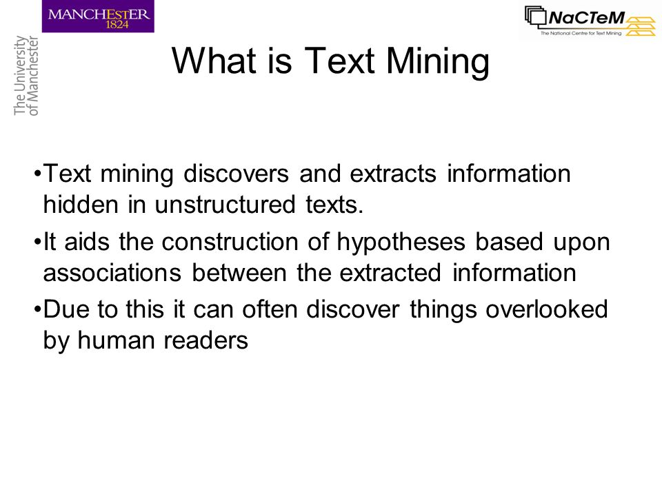 What is Text Mining Text mining discovers and extracts information hidden in unstructured texts.