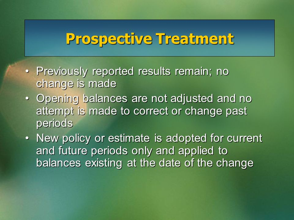 Prospective Treatment Previously reported results remain; no change is madePreviously reported results remain; no change is made Opening balances are