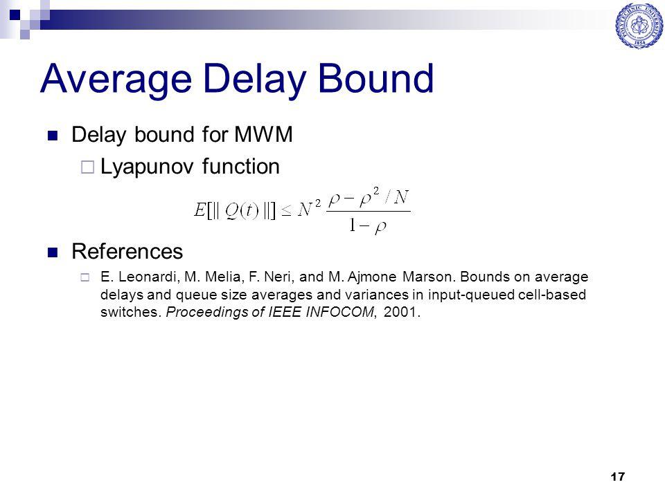 17 Average Delay Bound Delay bound for MWM  Lyapunov function References  E. Leonardi, M. Melia, F. Neri, and M. Ajmone Marson. Bounds on average de