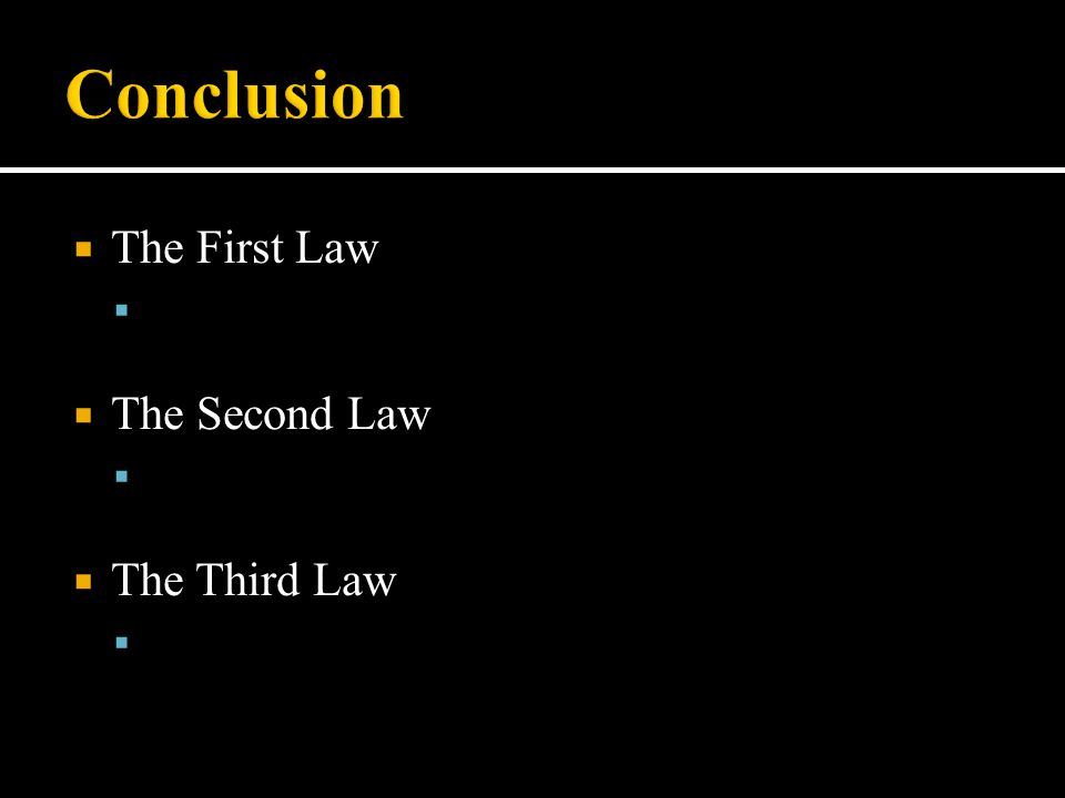  The First Law  The Second Law  The Third Law 
