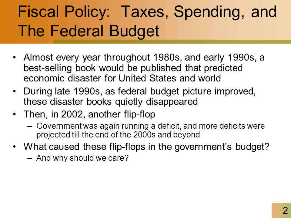 2 Fiscal Policy: Taxes, Spending, and The Federal Budget Almost every year throughout 1980s, and early 1990s, a best-selling book would be published t