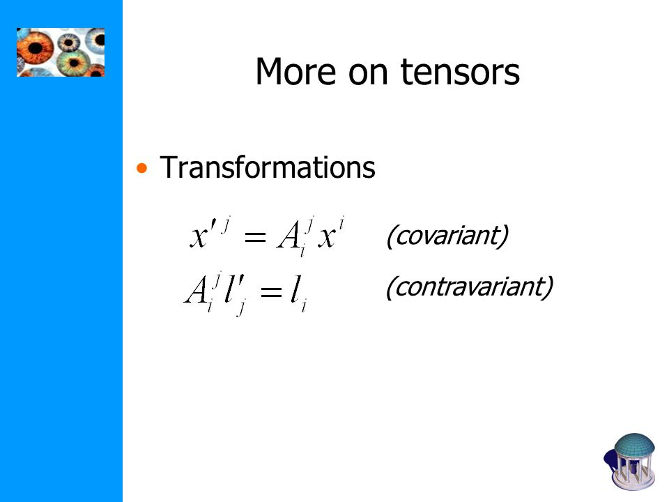 More on tensors Transformations (covariant) (contravariant)