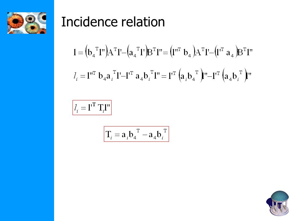 Matrix formulation for m-View Consider one object point X and its m images: i x i =P i X i, i=1, ….,m: i.e.