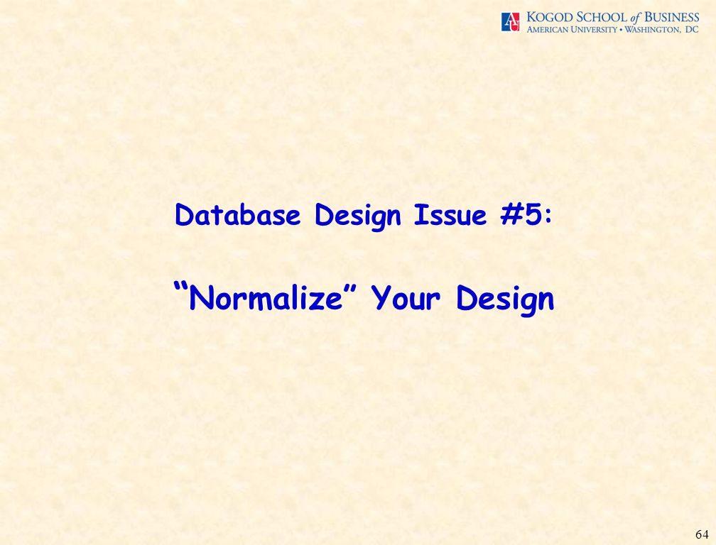 64 Database Design Issue #5: Normalize Your Design