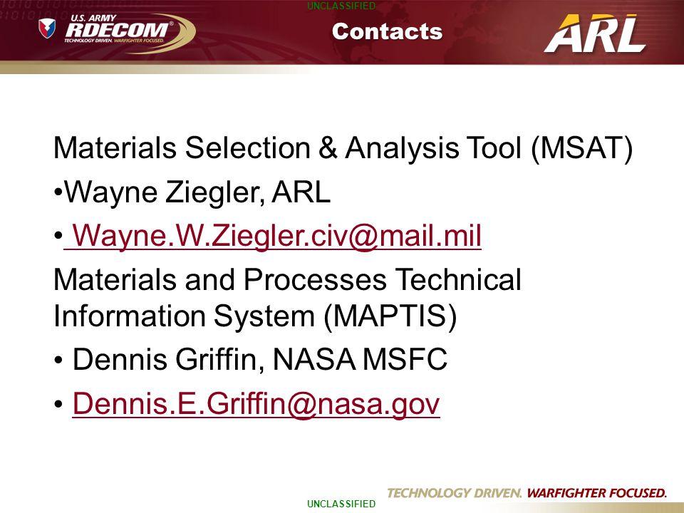 UNCLASSIFIED Materials Selection & Analysis Tool (MSAT) Wayne Ziegler, ARL Wayne.W.Ziegler.civ@mail.mil Materials and Processes Technical Information